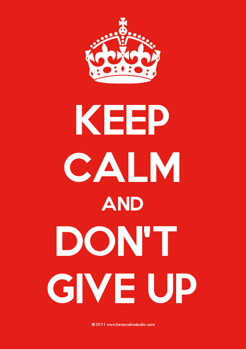 Keep-Calm-And-Don't+-Give+Up